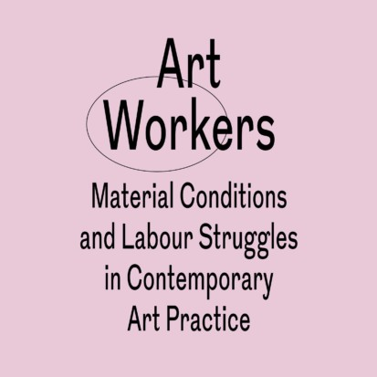 An image of a book cover. The text is black and the background light pink. The title of the book goes as following: Art Workers Material Conditions and Labour Struggles in Contemporary Art Practice.